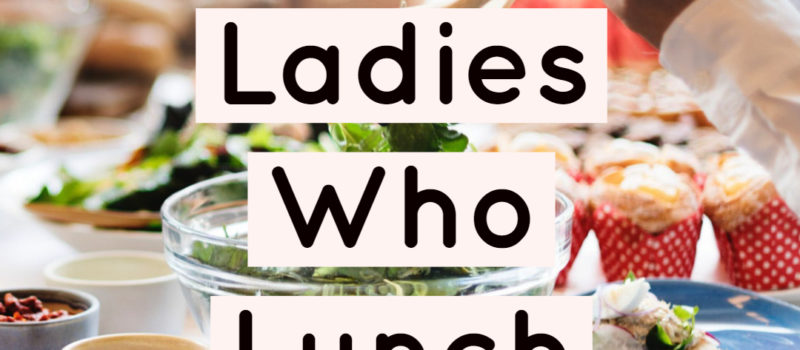 Ladies Who Lunch Ramona
